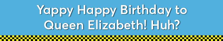 Happy Birthday to Queen Elizabeth!
